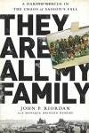 They Are All My Family: A Daring Rescue in the Chaos of Saigon's Fall - John P. Riordan, Monique Brinson Demery