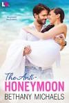 The Anti-Honeymoon - Bethany Michaels