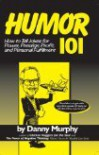 Humor 101: How to Tell Jokes for Power, Prestige, Profit, and Personal Fulfillment - Danny Murphy
