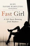 Fast Girl: A Life Spent Running from Madness - Suzy Favor Hamilton