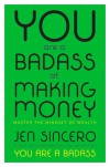 You Are a Badass at Making Money: Master the Mindset of Wealth - Jen Sincero