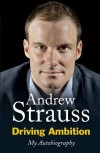 driving ambition: my autobiography - Andrew  Strauss