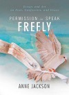 Permission to Speak Freely: Essays and Art on Fear, Confession, and Grace - Anne Marie Miller