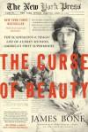 The Curse of Beauty: The Scandalous & Tragic Life of Audrey Munson, America's First Supermodel - James Bone