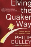 Living the Quaker Way: Timeless Wisdom For a Better Life Today - Philip Gulley