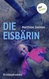 Die Eisbärin: Kriminalroman - Matthias Gereon