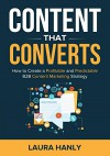 Content That Converts: How to Build a Profitable and Predictable B2B Content Marketing Strategy - Laura Hanly