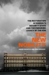 The New Nobility: The Restoration of Russia's Security State and the Enduring Legacy of the KGB - Andrei Soldatov, Андрей Солдатов, Andrei Soldatov, Ирина Бороган