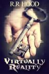 Virtually Reality - R.R.  Hood