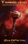 Translucid: Dragonfire Station Book 1 (Volume 1) - Zen DiPietro