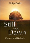 Still the Dawn: Poems and Ballads - Philip   Dodd