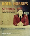 Hotel Hobbies: 50 Things to Do in a Hotel Room That Won't Get You Arrested - Marcus Weeks