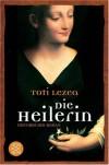 Die Heilerin: Historischer Roman - Toti Lezea