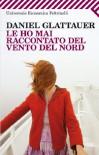 Le ho mai raccontato del vento del Nord - Daniel Glattauer, Leonella Basiglini