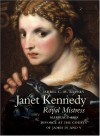 Janet Kennedy, royal mistress : marriage and divorce at the courts of James IV and V - Ishbel C.M. Barnes