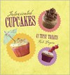 Intoxicated Cupcakes: 41 Tipsy Treats - Kate Legere