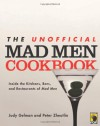 The Unofficial Mad Men Cookbook: Inside the Kitchens, Bars, and Restaurants of Mad Men - 'Judy Gelman',  'Peter Zheutlin'