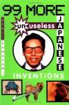 99 More Unuseless Japanese Inventions: The Art of Chindogu - Kenji Kawakami, Dan Papia