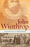 John Winthrop: Biography as History - Francis J. Bremer