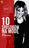10 sposobów na modę według Mai Sablewskiej - Maja Sablewska