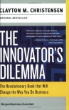 The Innovator's Dilemma: The Revolutionary Book that Will Change the Way You Do Business (Collins Business Essentials) - Clayton M. Christensen
