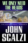 The Human Division #3: We Only Need the Heads - John Scalzi