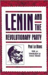 Lenin and the Revolutionary Party - Paul Le Blanc