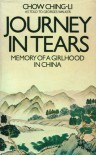 Journey In Tears: Memory Of A Girlhood In China - Chow Ching-Li, Ching Kuang Chow, Georges Walker