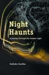 Night Haunts: A Journey Through the London Night - Sukhdev Sandhu