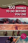 100 Things to Do Before You Die: Travel Events You Just Can't Miss - Dave Freeman, Neil Teplica