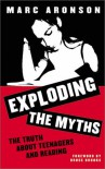 Exploding the Myths: The Truth About Teenagers and Reading - Marc Aronson