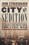 City of Sedition: The History of New York City during the Civil War - John Strausbaugh