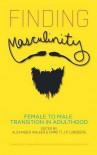 Finding Masculinity: Female to Male Transition in Adulthood - Alexander Walker, Emmett J.P. Lundberg