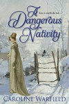 A Dangerous Nativity (The Dangerous Series) - Caroline Warfield