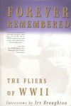 Forever Remembered: The Fliers Of World War II: Interviews - Irv Broughton