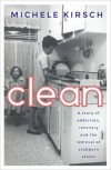 Clean: A story of addiction, recovery and the removal of stubborn stains - Michele Kirsch
