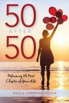 50 After 50: Reframing the Next Chapter of Your Life - Maria Leonard Olsen