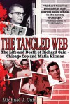 The Tangled Web: The Life and Death of Richard Cain - Chicago Cop and Mafia Hit Man - Michael J. Cain