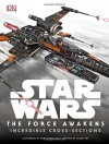Star Wars: The Force Awakens Incredible Cross-Sections - Kemp Remillard, Jason Fry
