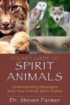 Pocket Guide to Spirit Animals: Understanding Messages from Your Animal Spirit Guides - Dr. Steven Farmer