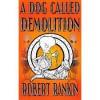 A Dog Called Demolition - Robert Rankin