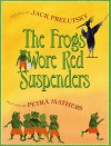 The Frogs Wore Red Suspenders - Jack Prelutsky