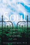 Gifts of the Soul: Experience the Mystical in Everyday Life - Constance Rodriguez