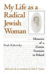 My Life as a Radical Jewish Woman: Memoirs of a Zionist Feminist in Poland - Daniel J. Goulding