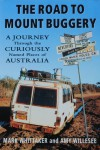 The Road to Mount Buggery: A Journey Through the Curiously Named Places of Australia - Mark Whittaker, Amy Willesee