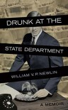 Drunk at the State Department  - William V.P. Newlin