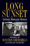 Long Sunset: Memoirs of Winston Churchill's Last Private Secretary - Anthony Montague Browne