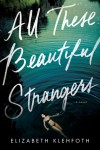 All These Beautiful Strangers - Elizabeth Klehfoth