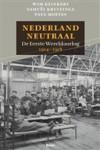 Nederland Neutraal. De Eerste Wereldoorlog 1914-1918 - Wim Klinkert, Samuel Kruizinga, Paul Moeyes