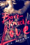 Bare-Knuckle Love - K.A. Merikan